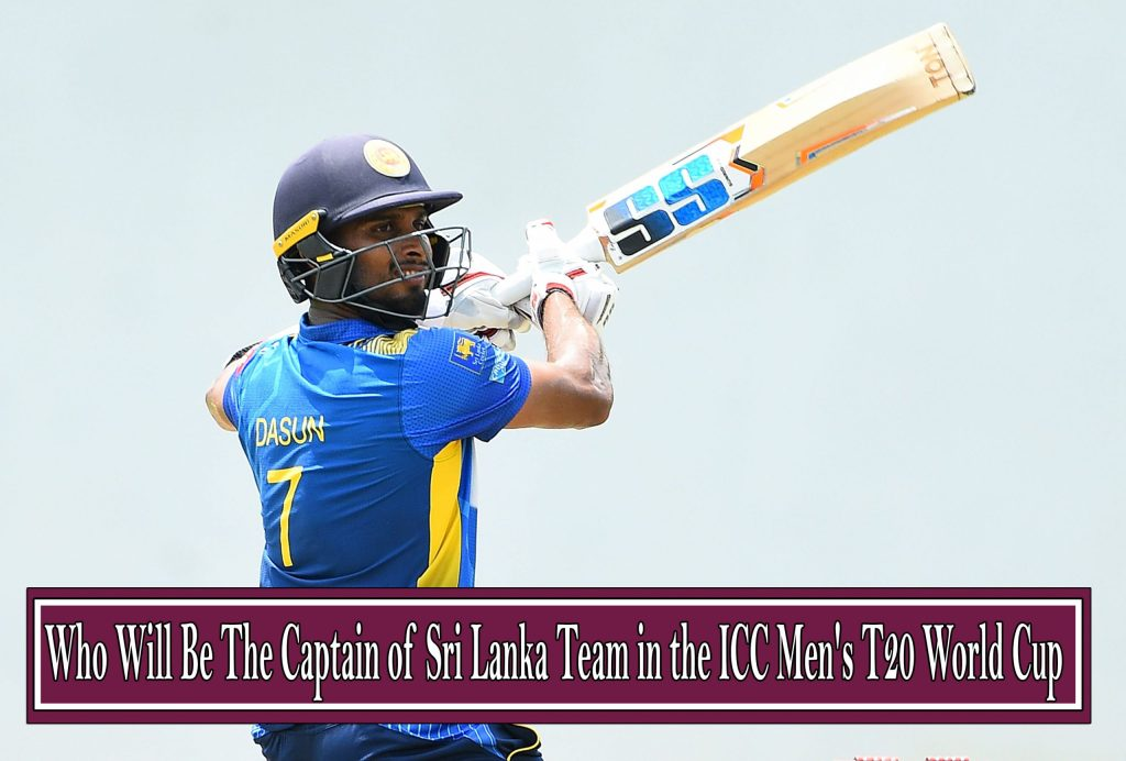 Who Will Be The Captain of Sri Lanka Team in the ICC Men's T20 World Cup
